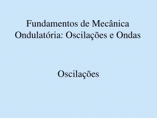 Fundamentos de Mecânica Ondulatória: Oscilações e Ondas