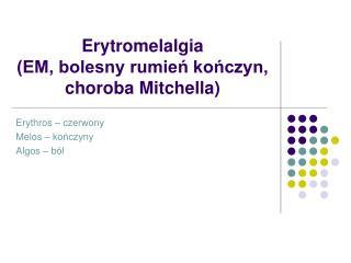 Erytromelalgia  (EM, bolesny rumień kończyn, choroba Mitchella)