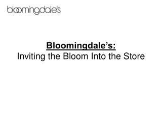 Bloomingdale's: Inviting the Bloom Into the Store