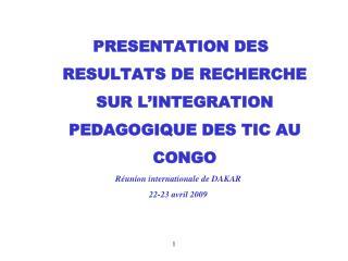 PRESENTATION DES RESULTATS DE RECHERCHE SUR L'INTEGRATION PEDAGOGIQUE DES TIC AU CONGO