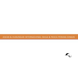 Asean & Hubungan internasional masa & pasca perang dingin