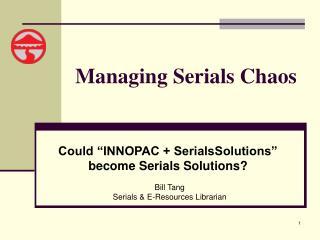 Managing Serials Chaos
