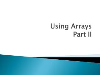 Using Arrays Part II