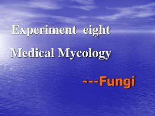 Experiment  eight    Medical Mycology