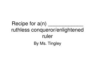 Recipe for a(n) ____________ ruthless conqueror/enlightened ruler