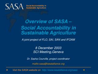 Overview of SASA    Social Accountability in  Sustainable Agriculture A joint project of FLO, SAI, SAN and IFOAM  8 Dece