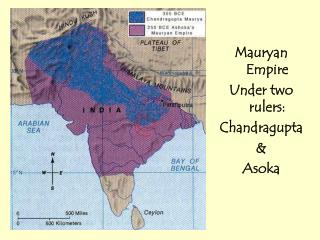 Mauryan Empire Under two rulers: Chandragupta & Asoka