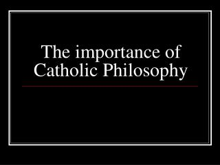 The importance of Catholic Philosophy