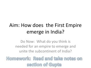 Aim: How does  the First Empire emerge in India?
