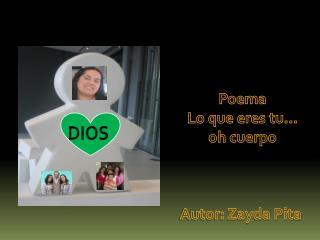 Poema Lo que eres tu… oh cuerpo Autor: Zayda Pita