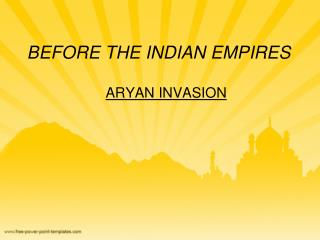 BEFORE THE INDIAN EMPIRES