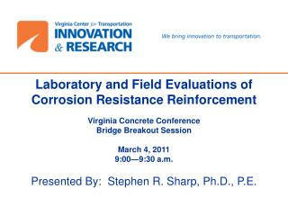 Laboratory and Field Evaluations of Corrosion Resistance Reinforcement  Virginia Concrete Conference Bridge Breakout Ses
