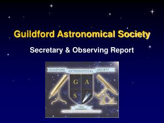 Guildford Astronomical Society Secretary & Observing Report