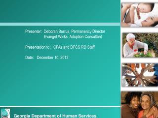 Presenter:  Deborah Burrus, Permanency Director    Evangel Wicks, Adoption Consultant