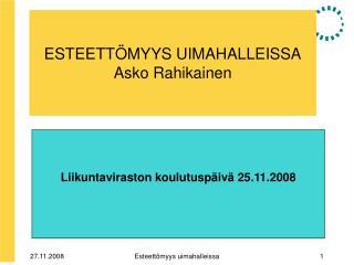 ESTEETTÖMYYS UIMAHALLEISSA Asko Rahikainen