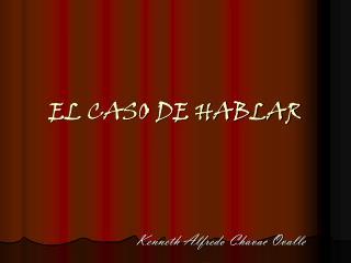 EL CASO DE HABLAR