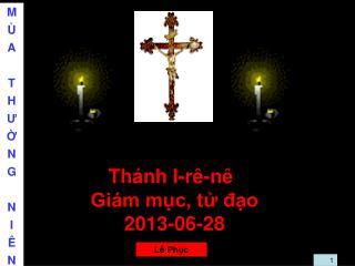 Thánh I-rê-nê  Giám mục, tử đạo 2013-06-28