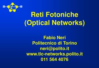 Reti Fotoniche (Optical Networks) Fabio Neri Politecnico di Torino neri@polito.it