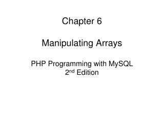 Chapter 6 Manipulating Arrays PHP Programming with MySQL 2 nd  Edition