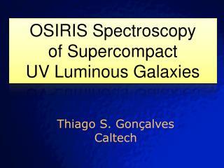 OSIRIS Spectroscopy of  Supercompact UV Luminous Galaxies