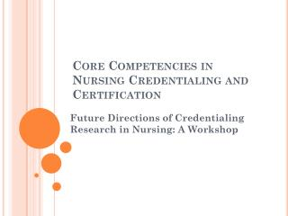 Core Competencies in Nursing Credentialing and Certification