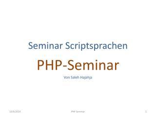 Seminar Scriptsprachen PHP-Seminar Von  Saleh Hajahja