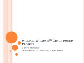 Williams & Vaux 5 th  Grade Poetry Project