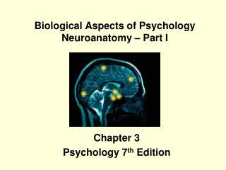 Biological Aspects of Psychology  Neuroanatomy – Part I