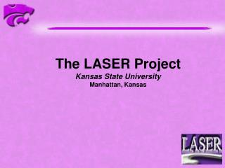 The LASER Project Kansas State University Manhattan, Kansas