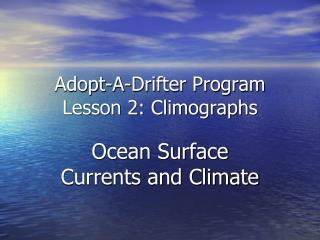 Adopt-A-Drifter Program Lesson 2: Climographs