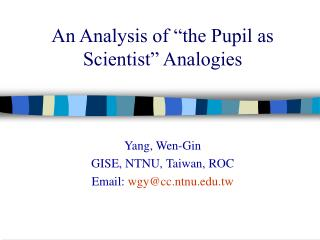 An Analysis of �the Pupil as Scientist� Analogies