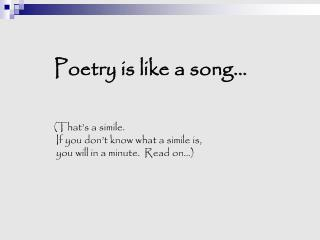 Poetry is like a song� (That�s a simile.   If you don�t know what a simile is,