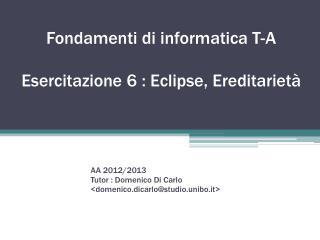 F ondamenti di informatica T-A Esercitazione 6  : Eclipse, Ereditarietà