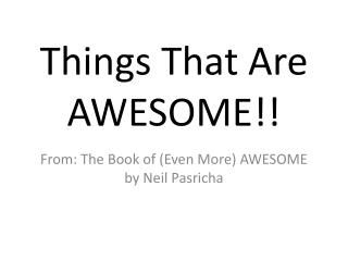 Things That Are AWESOME!!