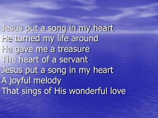 He gave me a new heart  He gave me a new life And He put a song in my heart
