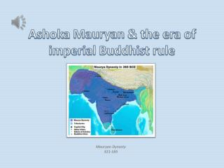 Ashoka Mauryan  & the era of imperial Buddhist rule