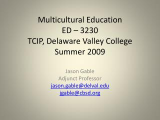 Multicultural Education ED – 3230 TCIP, Delaware Valley College Summer 2009