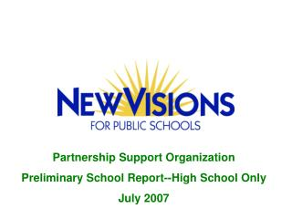 Partnership Support Organization Preliminary School Report--High School Only July 2007