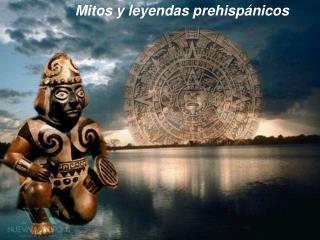 Mitos y leyendas prehispánicos