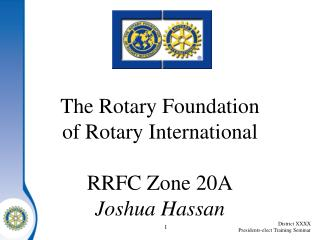 The Rotary Foundation of Rotary International RRFC Zone 20A Joshua Hassan
