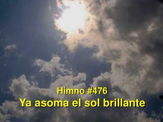 Himno #476 Ya asoma el sol brillante