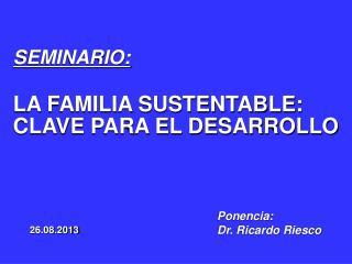 SEMINARIO: LA FAMILIA SUSTENTABLE: CLAVE PARA EL DESARROLLO