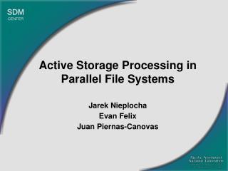 Active Storage Processing in Parallel File Systems Jarek Nieplocha       Evan Felix
