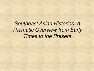 Southeast Asian Histories: A Thematic Overview from Early Times to the Present