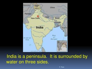 India is a peninsula.  It is surrounded by water on three sides.