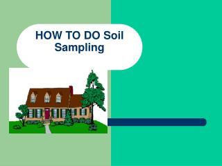 HOW TO DO Soil Sampling