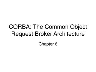 CORBA: The Common Object Request Broker Architecture
