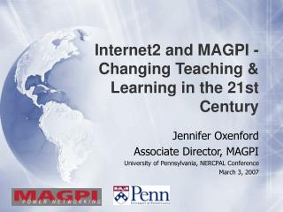 Internet2 and MAGPI - Changing Teaching & Learning in the 21st Century