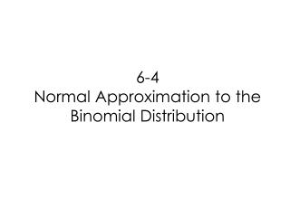 6-4  Normal Approximation to the Binomial Distribution