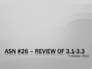 ASN #26 – Review of 3.1-3.3